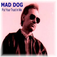 Put Your Trust in Me — Mad Dog