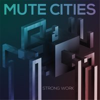 Strong Work — Mute Cities