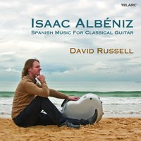 Isaac Albéniz: Spanish Music For Classical Guitar — David Russell