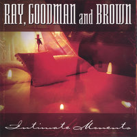 Intimate Moments — Ray, Goodman and Brown