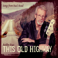 This Old Highway — Bobby Rue
