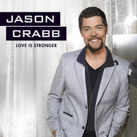 Love Is Stronger — Jason Crabb