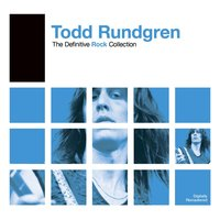 Definitive Rock: Todd Rundgren — Todd Rundgren