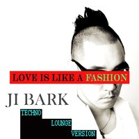 Love Is Like a Fashion — JI Bark
