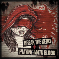 Break the Hero / Playing With Blood (Split) — Break the Hero & Playing With Blood