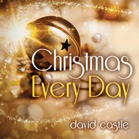 Christmas Every Day — David Castle