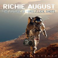 The Future is Ours / Lick Shots — Richie August