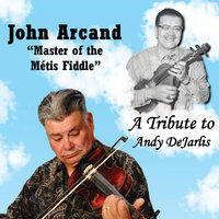 A Tribute to Andy Dejarlis — John Arcand