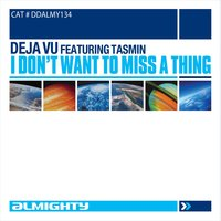Almighty Presents: I Don't Want To Miss A Thing — Deja Vu, Tasmin, Deja Vu featuring Tasmin