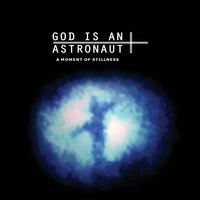 A Moment of Stillness — God Is an Astronaut