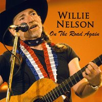 On The Road Again — Willie Nelson