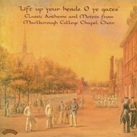 Classic Anthems and Motets — The Chapel Choir of Marlborough College|Christopher Rathbone|Conductor Robin Nelson