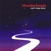 Can't Stop Time — Thunderheads