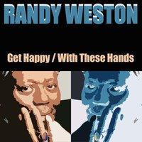 Get Happy / With These Hands — Randy Weston Trio, Cecil Payne, Джордж Гершвин