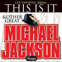 This Is It & Other Great Michael Jackson Songs — Lex Vandyke