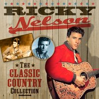 The Classic Country Collection — Ricky Nelson