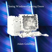 Closing Windows / Opening Doors — Adam Goldberg