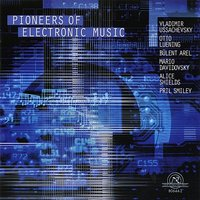 Pioneers Of Electronic Music — Bülent Arel, Otto Luening, Vladimir Ussachevsky, Alice Shields, Pril Smiley