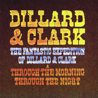 The Fantastic Expedition Of Dillard & Clark/Through The Morning Through The Night — Dillard & Clark