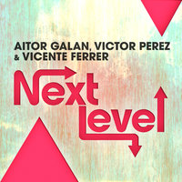 Next Level — Aitor Galan, Victor Perez, Vicente Ferrer, Aitor Galan, Victor Perez & Vicente Ferrer