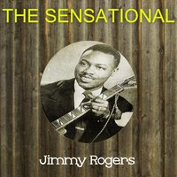The Sensational Jimmy Rogers — Jimmy Rogers