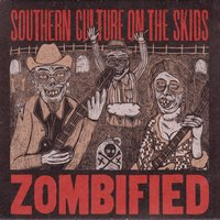 Zombified — Southern Culture On The Skids