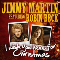 I Wish You Here for Christmas — Robin Beck, Jimmy Martin