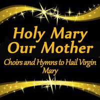 Holy Mary, Our Mother: Choirs and Hymns to Hail Virgin Mary — Антонио Вивальди, Клаудио Монтеверди