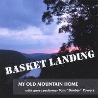 My Old Mountain Home — Basket Landing