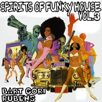 Spirits of Funky House, Vol. 3 — Bart Gori, Rubens