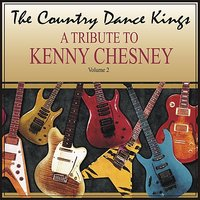 A Tribute to Kenny Chesney, Volume 2 — The Country Dance Kings