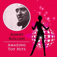 Amazing Top Hits — Sonny Rollins, Sonny Rollins Quartet, Sonny Rollins, Sonny Rollins Quartet