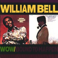 Wow.../Bound To Happen — William Bell
