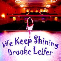 We Keep Shining — Brooke Leifer