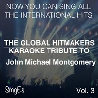 The Global HitMakers: John Michael Montgomery Vol. 3 — The Global HitMakers
