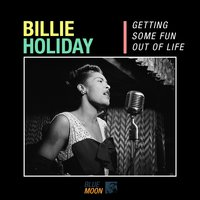 Getting Some Fun Out of Life — Billie Holiday