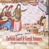 Turkish Gazel & Greek Amanes /78 rpm recordings : 1925 - 1935 — JEAN MARIE RIACHI