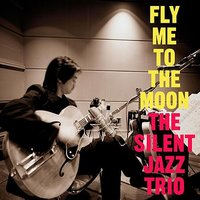Fly Me To The Moon -EP — The Silent Jazz Trio