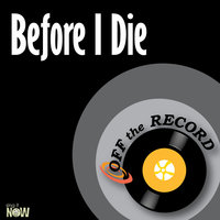 Before I Die - single — Off The Record
