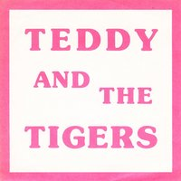 Twixteen — Teddy & The Tigers