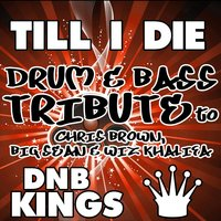 Till I Die (Drum & Bass Tribute to Chris Brown, Big Sean & Wiz Khalifa) — DNB Kings