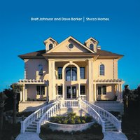 Stucco Homes — Dave Barker, Brett Johnson, Brett Johnson & Dave Barker