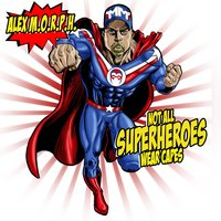 Not All Superheroes Wear Capes — Alex M.O.R.P.H.