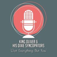 Got Everything But You — King Oliver & His Dixie Syncopators