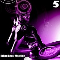 Urban Beatz Machine, 5 - 40 Electro & Techno Tracks — сборник