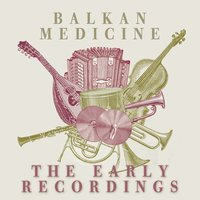 Balkan Medicine: The Early Years Recordings — сборник