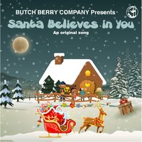 Santa Believes in You — The Butch Berry Company