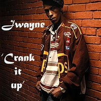 Crank It Up — Jwayne