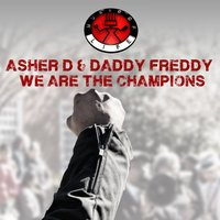 We Are the Champions — Asher D, Daddy Freddy, Asher D & Daddy Freddy