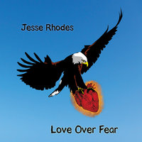 Love Over Fear — JESSE RHODES
